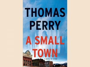 "Cover of Thomas Perry's ""A Small Town"""